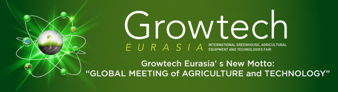 Growtech Eurasia - INTERNATIONAL GREENHOUSE, AGRICULTURAL EQUIPMENT AND TECHNOLOGIES FAIR - Turkey