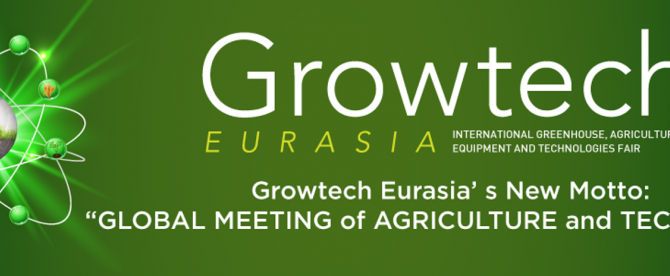 Growtech Eurasia - INTERNATIONAL GREENHOUSE, AGRICULTURAL EQUIPMENT AND TECHNOLOGIES FAIR - Turkey